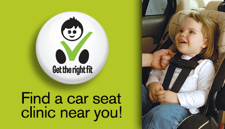 Get the right fit. Find a car seat clinic near you!