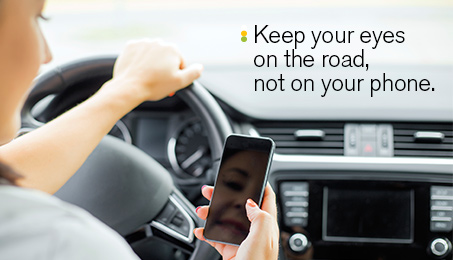 Keep your eyes on the road, not on your phone.