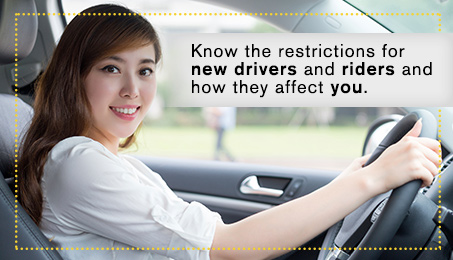 Know the restrictions for new drivers and rider and how they affect you.