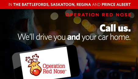 In The Battlefords, Saskatoon, Regina and Prince Albert. Operation Red Nose. Call us. We'll drive you and your car home.