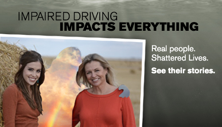 The real cost of impaired driving. Real people. Shatter lives. See their stories.