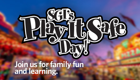 SGI's Play it Safe Day! Join us for family fun and learning.