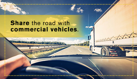 Share the road with commercial vehicles.